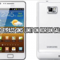 How To Bypass SMS Limit On Korean Galaxy S2