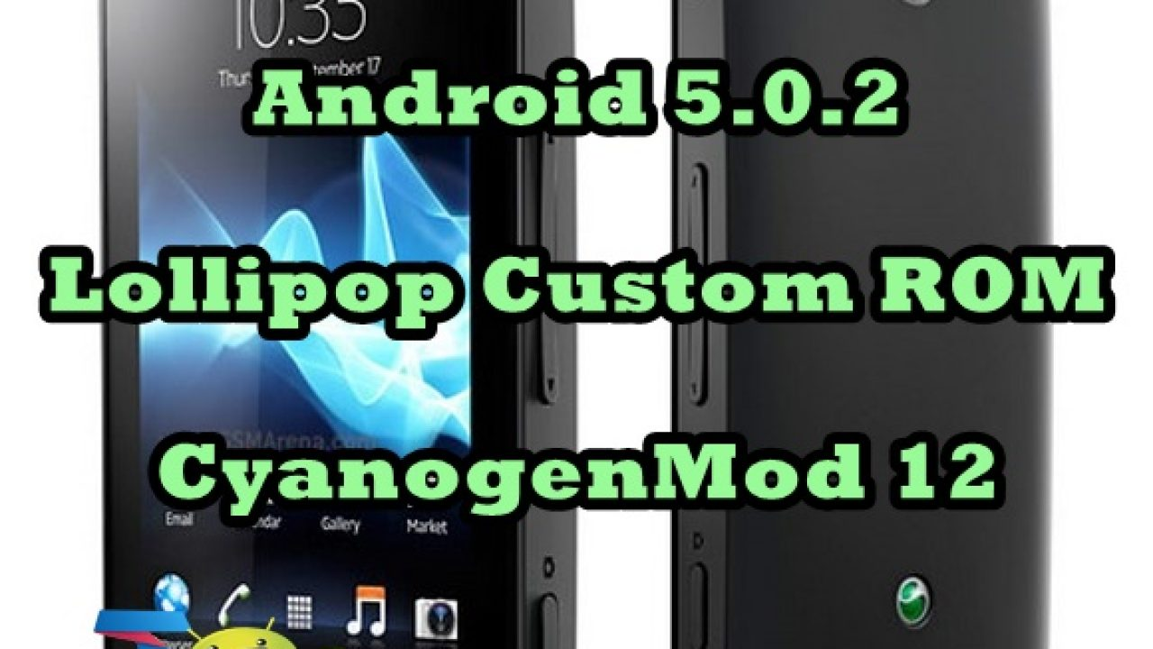Update Xperia U ST25i to Android 5 0 2 Lollipop With CM 12