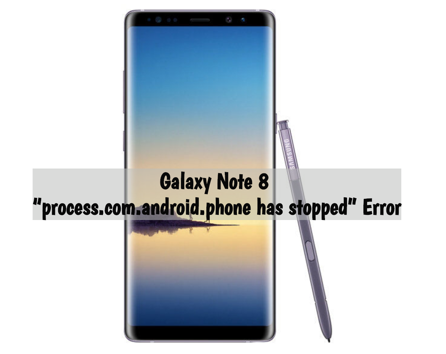 Galaxy Note 8 Process Com Android Phone Has Stopped Error