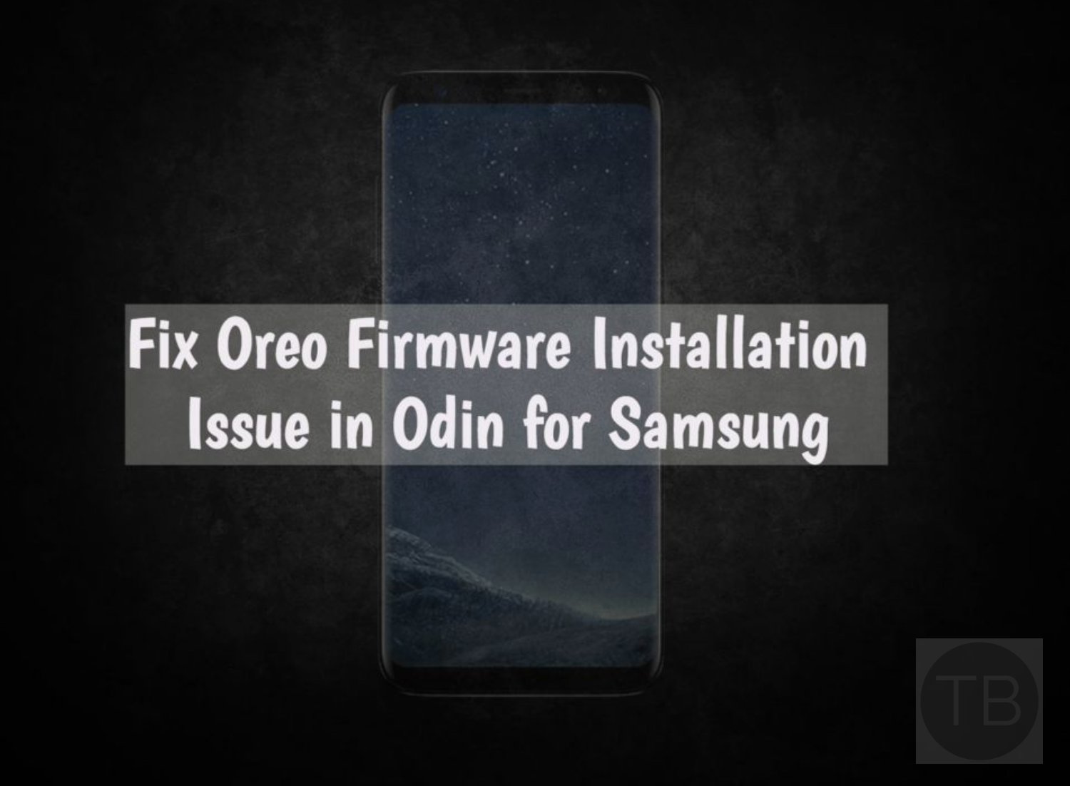 Oreo Firmware Installation Issue in Odin