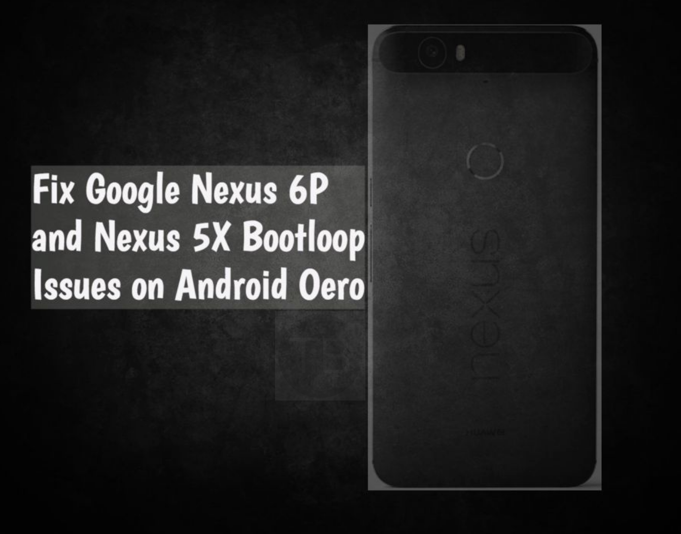 Fix Google Nexus 6P and Nexus 5X bootloop on Android Oreo ...