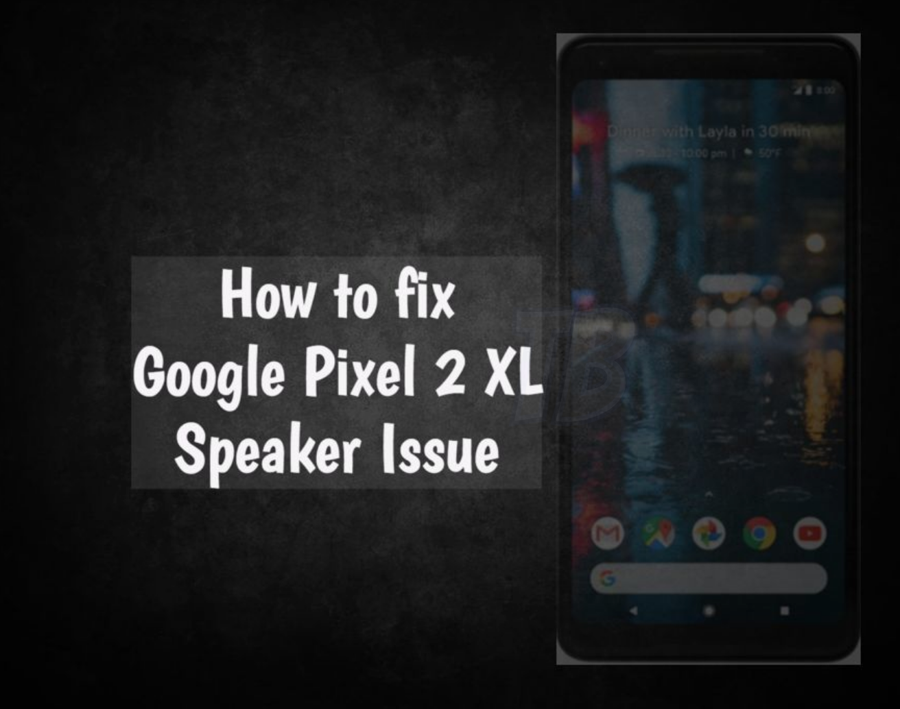 Google Pixel 2 XL Speaker Issue