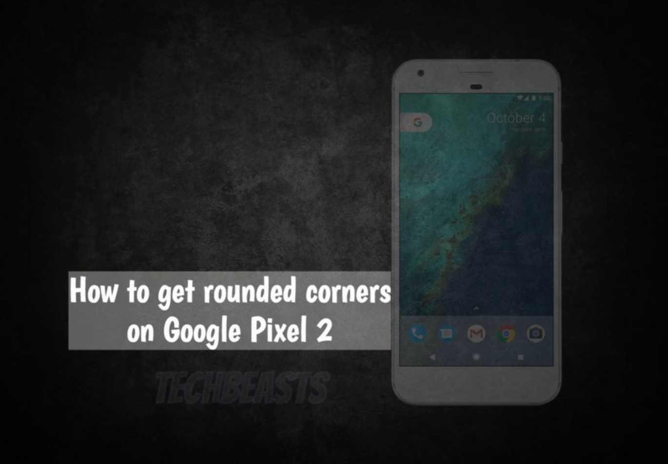 How To Get Rounded Corners On Google Pixel 2
