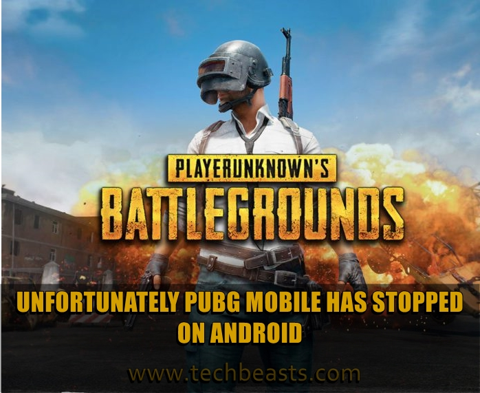 Unfortunatley PUBG Mobile has stopped on Android