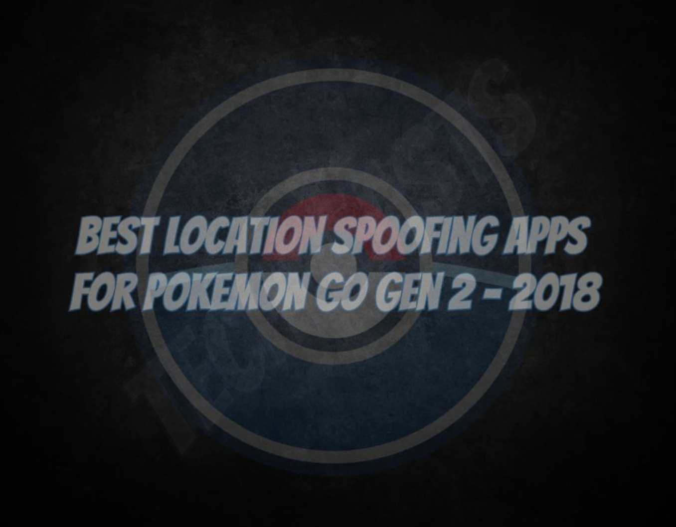 Location Spoofing Apps for Pokemon GO
