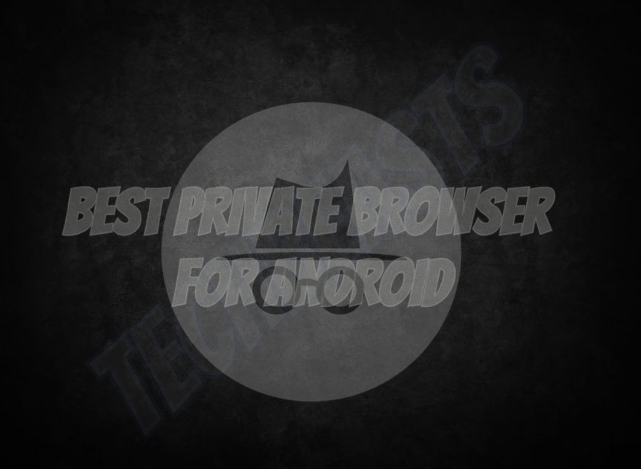 Private Browsers for Android