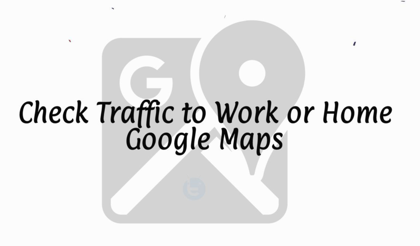 Check Traffic to Work or Home