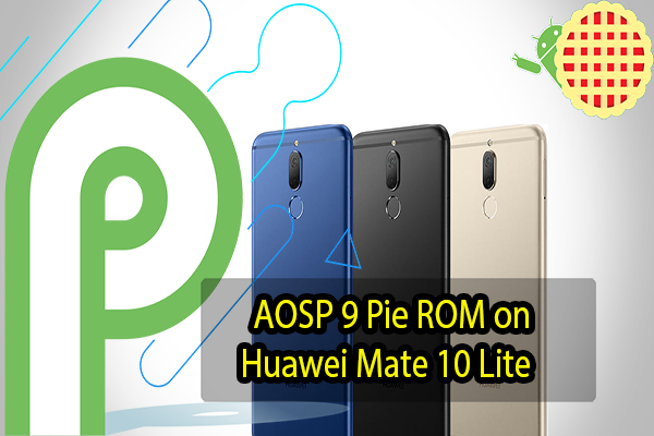 AOSP 9 Pie ROM on Huawei Mate 10 Lite
