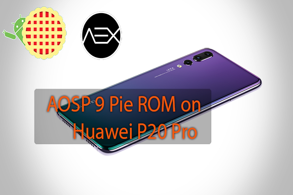 AOSP 9 Pie ROM on Huawei P20 Pro