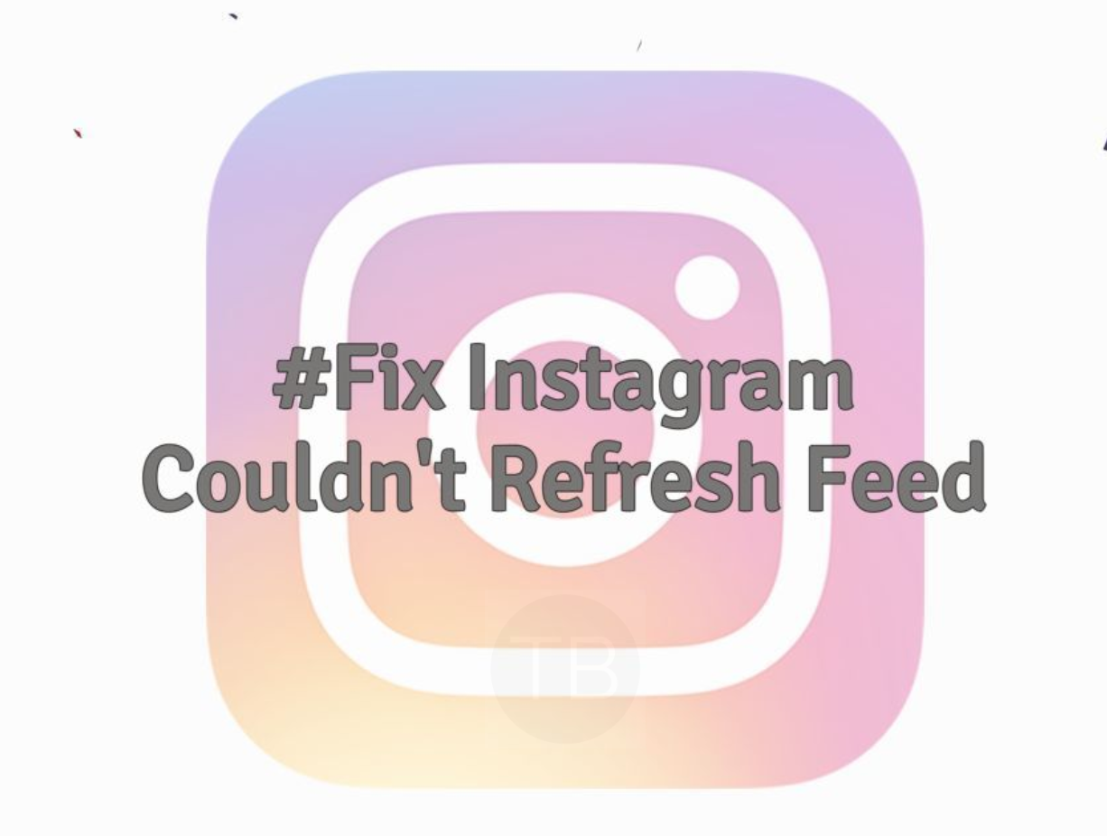 Fix Instagram Couldn T Refresh Feed Problem Techbeasts