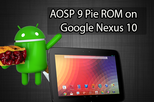 AOSP 9 Pie ROM on Google Nexus 10