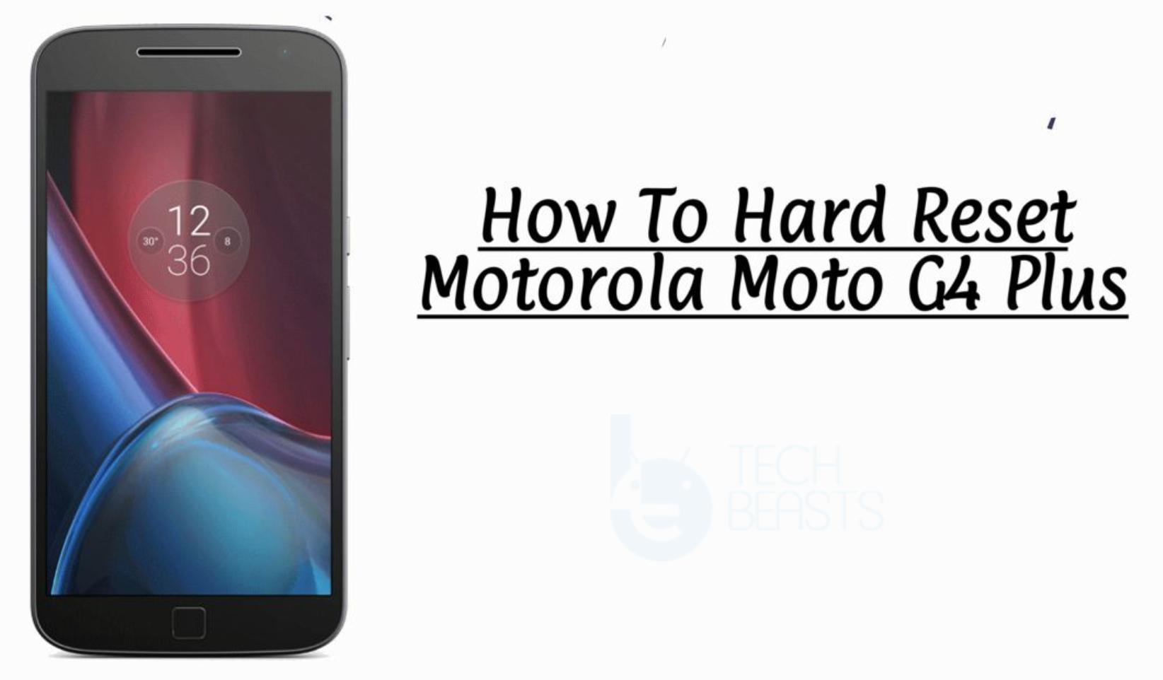 Hard Reset Motorola Moto G4 Plus