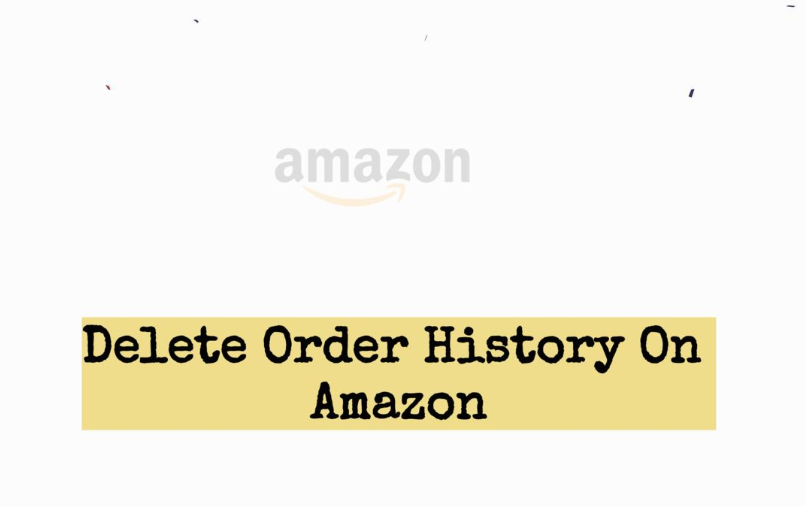 Delete Order History On Amazon