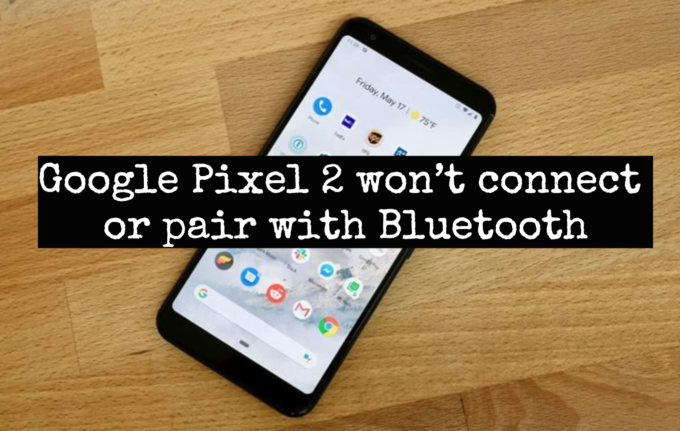 Google Pixel 2 won't connect