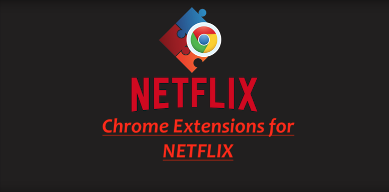 Chrome Extensions for Netflix